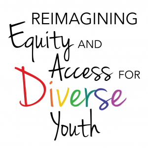 Reimagining Equity and Access for Diverse Youth